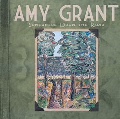 Somewhere down the road /  Amy Grant. - Amy Grant.