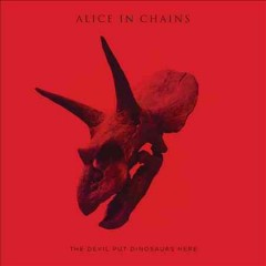 The Devil put dinosaurs here /  Alice in Chains. - Alice in Chains.