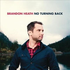 No turning back /  Brandon Heath. - Brandon Heath.