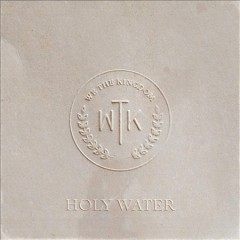 Holy water /  We The Kingdom. - We The Kingdom.