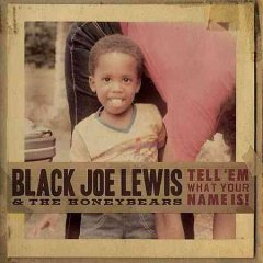 Tell 'em what your name is! /  Black Joe Lewis & The Honeybears. - Black Joe Lewis & The Honeybears.