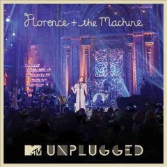 Florence + the Machine, MTV unplugged /  Florence + the Machine. - Florence + the Machine.