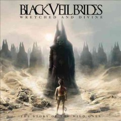 Wretched and divine : the story of the wild ones / Black Veil Brides.