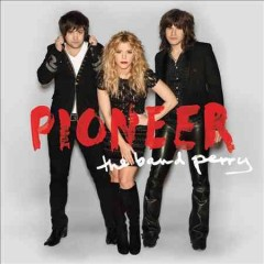 Pioneer /  the Band Perry. - the Band Perry.