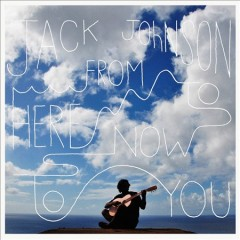 From here to now to you /  Jack Johnson.