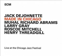 Made in Chicago /  Jack Dejohnette, Muhal Richard Abrams, Larry Gray, Roscoe Mitchell, Henry Threadgill. - Jack Dejohnette, Muhal Richard Abrams, Larry Gray, Roscoe Mitchell, Henry Threadgill.