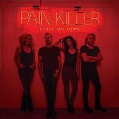 Pain killer /  Little Big Town. - Little Big Town.
