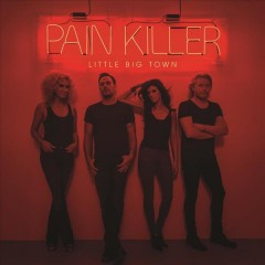 Pain killer - Little Big Town.