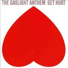 Get hurt - the Gaslight Anthem.