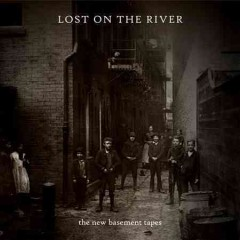 Lost on the river : The New Basement Tapes - The New Basement Tapes.