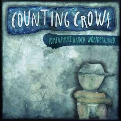 Somewhere under wonderland - Counting Crows.
