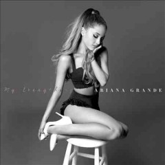 My everything - Ariana Grande.