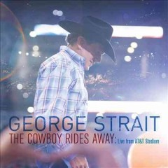 The cowboy rides away : live from AT&T Stadium - George Strait.