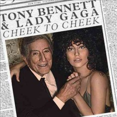 Cheek to cheek - Tony Bennett & Lady Gaga.