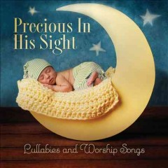 Precious in His sight : lullabies and worship songs.