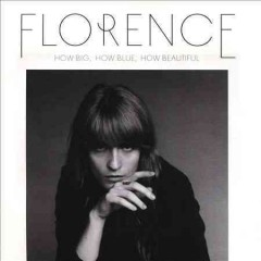 How big, how blue, how beautiful / Florence + the Machine - Florence + the Machine