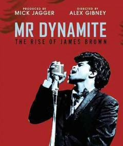 Mr. Dynamite : the rise of James Brown / Jagged Productions ; Inaudible Films ; Jigsaw ; directed by Alex Gibney ; produced by Mick Jagger, Victoria Pearman, Peter Afterman, Blair Foster. - Jagged Productions ; Inaudible Films ; Jigsaw ; directed by Alex Gibney ; produced by Mick Jagger, Victoria Pearman, Peter Afterman, Blair Foster.