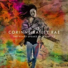 The heart speaks in whispers /  Corinne Bailey Rae.