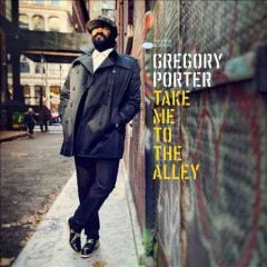 Take me to the alley /  Gregory Porter. - Gregory Porter.