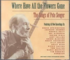 Where have all the flowers gone : the songs of Pete Seeger.