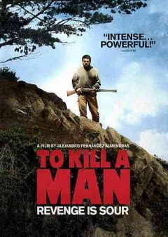 To kill a man /  Film Movement presents ; an Alejandro Fernández Almendras film ; executive producer, Edoardo Villalobos ; coproducer Guillaume De Seille ; an El Remanso Cine production ; written and directed by Alejandro Fernández Almendras.