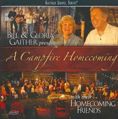 A campfire homecoming /  Bill & Gloria Gaither with their Homecoming Friends.