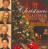 Christmas Gaither Vocal Band style /  Gaither Vocal Band.