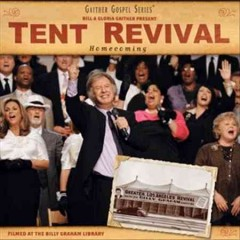 Tent revival homecoming /  Bill & Gloria Gaither.