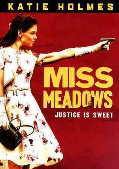 Miss Meadows /  Entertainment One Films and Myriad Pictures presents ; in association with Rob Carliner Productions and Wiretap Films ; produced by Rob Carliner, Eric Brenner ; written and directed by Karen Leigh Hopkins.