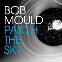 Patch the sky /  Bob Mould. - Bob Mould.