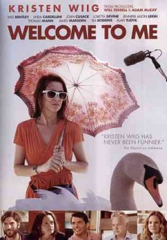 Welcome to me /  Alchemy presents ; a Bron Studios, Gary Sanchez production ; produced by Will Ferrell, Adam McKay, Jessica Elbaum, Aaron L. Gilbert, Kristen Wigg, Marina Grasic ; written by Eliot Laurence ; directed by Shira Piven.