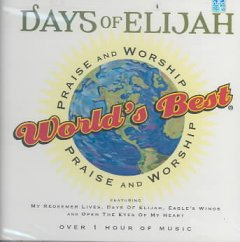 World's best praise and worship : Days of Elijah.