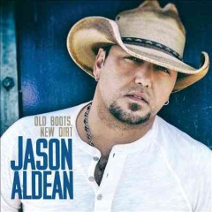 Old boots, new dirt - Jason Aldean.