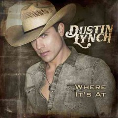 Where it's at /  Dustin Lynch. - Dustin Lynch.
