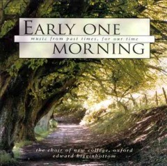 Early one morning : [music from past times, for our time] / Choir of New College, Oxford.