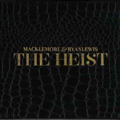 The heist Macklemore & Ryan Lewis.