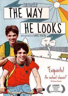 The way he looks /  written and directed by Daniel Ribeiro ; presented by Strand Releasing and Lacuna Filmes.