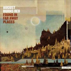 Found in far away places /  August Burns Red. - August Burns Red.