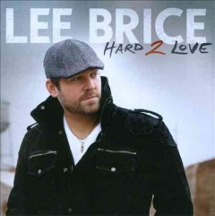 Hard 2 love /  Lee Brice. - Lee Brice.