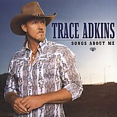 Songs about me /  Trace Adkins.