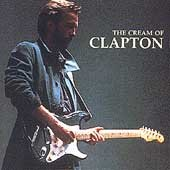 The cream of Clapton Eric Clapton.