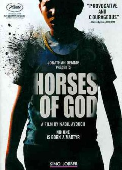 Horses of God /  Jonathan Demme presents ; directed by Nabil Ayouch ; produced by Pierre-Ange Le Pogam, Eric Van Beuren, Patrick Quinet, Nabil Ayhouch.