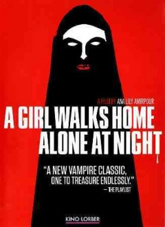 A girl walks home alone at night /  Spectrevision presents in association with Logan Pictures and Black Light District ; a Say Ahh production ; a film by Ana Lily Amirpour ; produced by Justin Begnaud ; produced by Sina Sayyah ; written and directed by Ana Lily Amirpour.