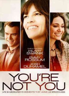 You're not you /  Entertainment One presents ; a DPP production ; in association with Dinovi Pictures and 2S Films ; producers Azim Bolkiah, Alison Greenspan, Hilary Swank, Molly Smith ; screenplay by Shana Feste and Jordan Roberts ; directed by George C. Wolfe.