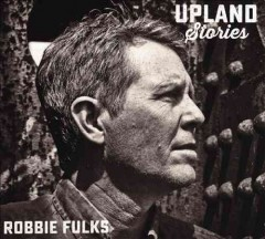 Upland stories /  Robbie Fulks. - Robbie Fulks.