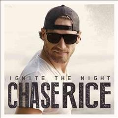 Ignite the night /  Chase Rice. - Chase Rice.