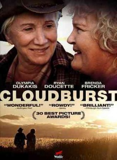 Cloudburst /  Sidney Kimmel Entertainment presnts ; an Emotion Picture ; produced by Doug Pettigrew, Thom Fitzgerald ; written and directed by Thom Fitzgerald.