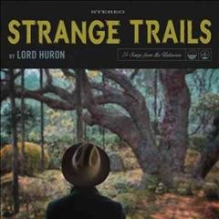 Strange trails /  by Lord Huron. - by Lord Huron.