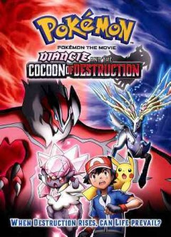 Pokémon the movie : Diancie and the cocoon of destruction.