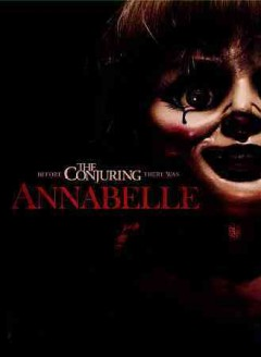 Annabelle /  New Line Cinema presents ; written by  Gary Dauberman ; directed by John R. Leonetti.